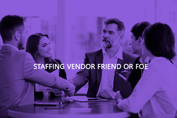 Staffing Vendor Friend or Foe?
