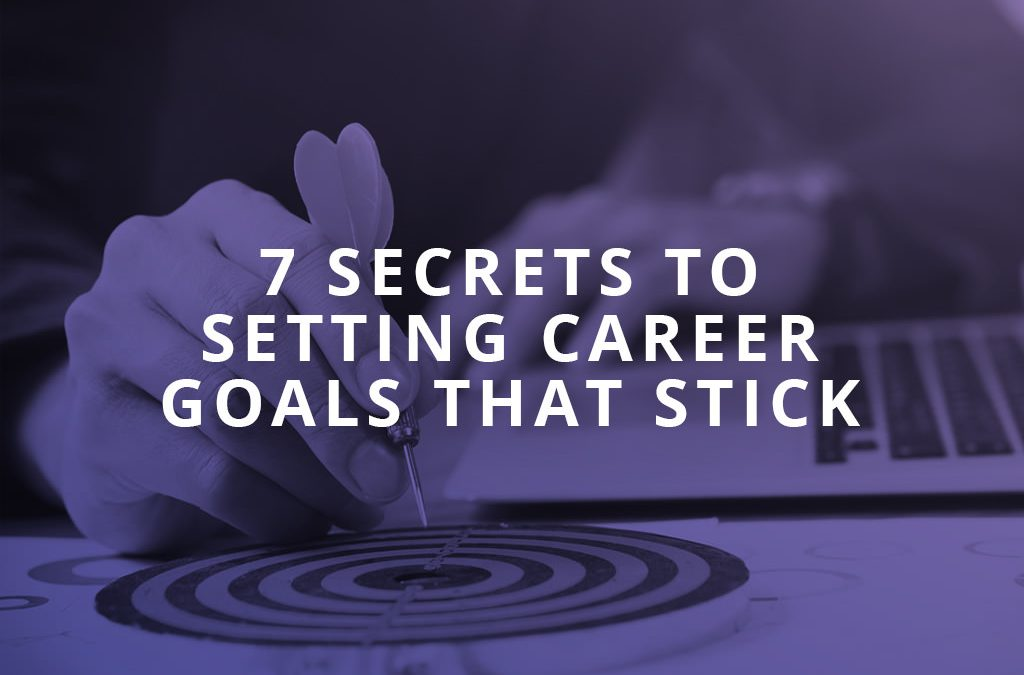 7 Secrets to Setting Career Goals That Stick