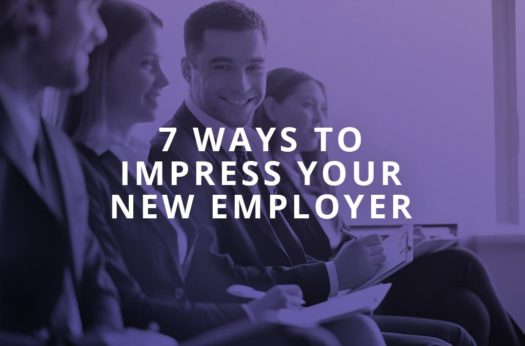 7 Ways to Impress Your New Employer