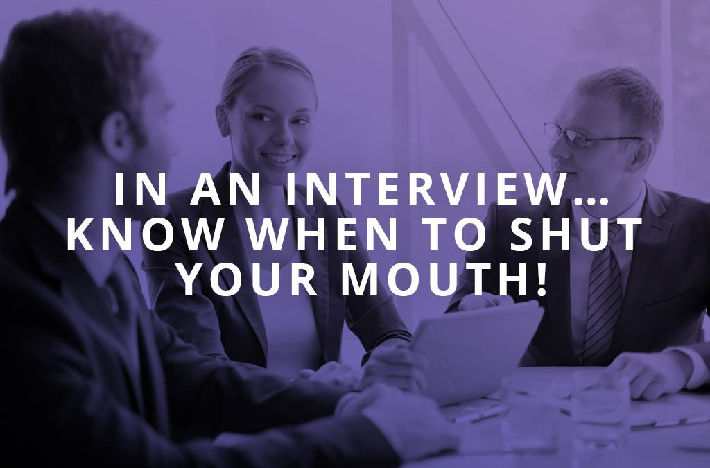 In an interview… know when to shut your mouth!