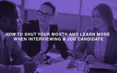 HOW TO SHUT YOUR MOUTH AND LEARN MORE WHEN INTERVIEWING A JOB CANDIDATE 400x250 - Home