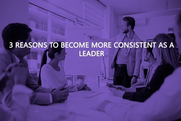 3 Reasons to be more consistent as a Leader - Jim Cip's Leadership Tips