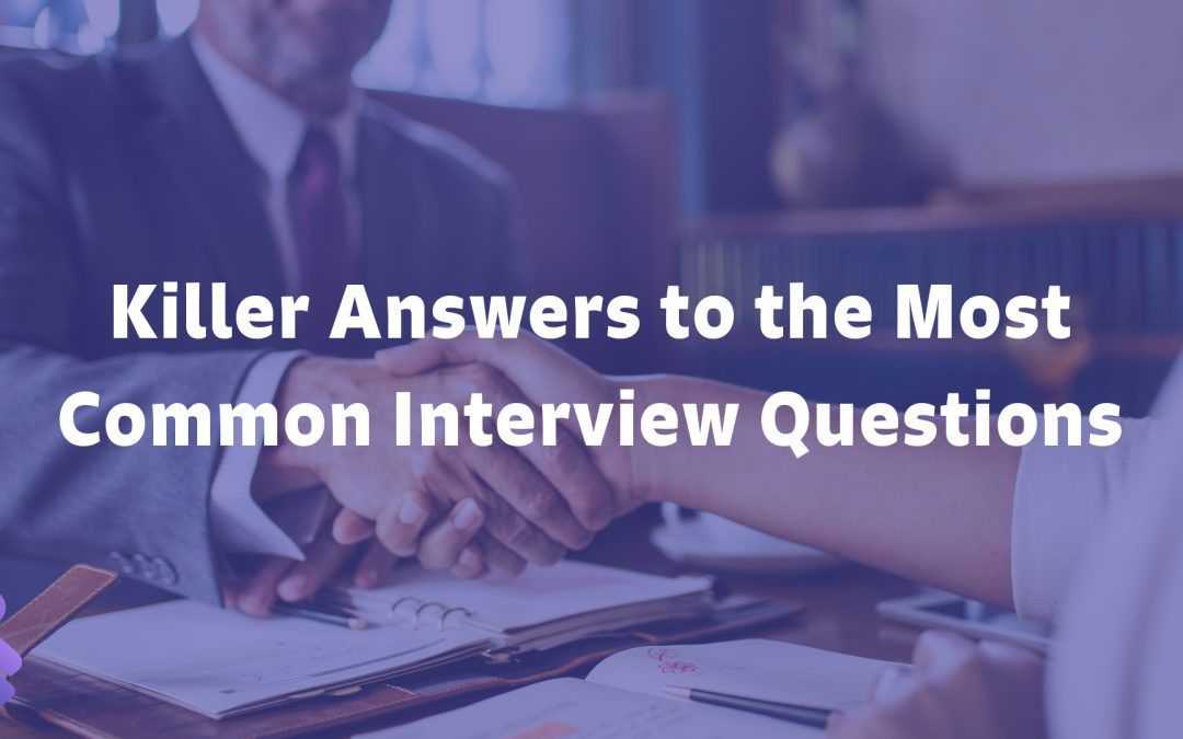 Killer Answers To The Most Commonly Asked Interview Questions