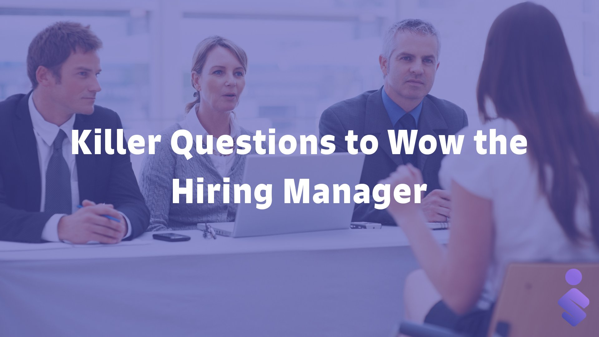 Killer Questions to Wow the Hiring Manager - Blogs & Articles