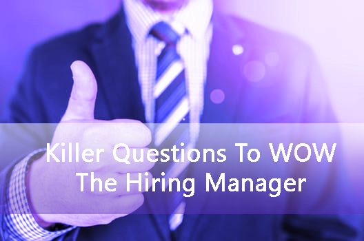 Killer Interview Questions To WOW The Hiring Manager