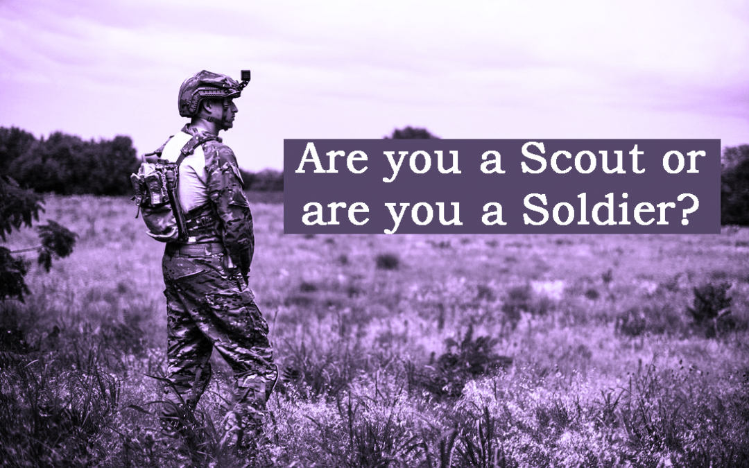Are You a Scout or Are You a Soldier?
