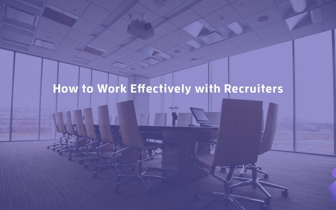 How to Work Effectively with Recruiters